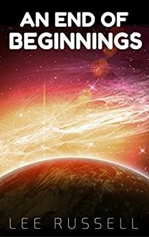 An End of Beginnings by [Lee Russell]