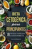 Dieta cetogénica para principiantes: 101 deliciosas recetas para una dieta cetogénica, incluyendo un plan de dieta de 3 días (recetas cetogénicas, bajas en carbohidratos, adelgazante rápido)