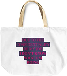 Loud Universe Confidentiality Of My Job I Dont Know What I Am Doing Funny Bad Employee Quote Office Reusable Tote Bag, 30 ...