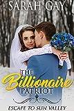 The Billionaire Patriot: Escape to Sun Valley (Grant Brothers Billionaire Boss Romance Book 2)