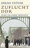 Zuflucht DDR: Spione und andere Übersiedler by Bernd Stöver (2009-08-24)