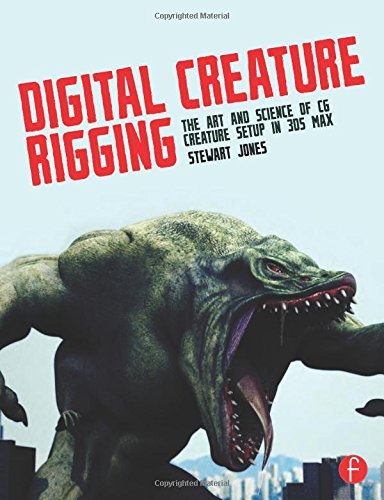 Digital Creature Rigging: The Art and Science of CG Creature Setup in 3ds Max