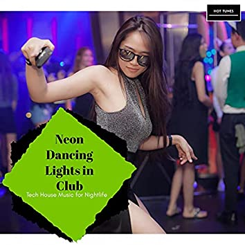 Neon Dancing Lights In Club - Tech House Music For Nightlife