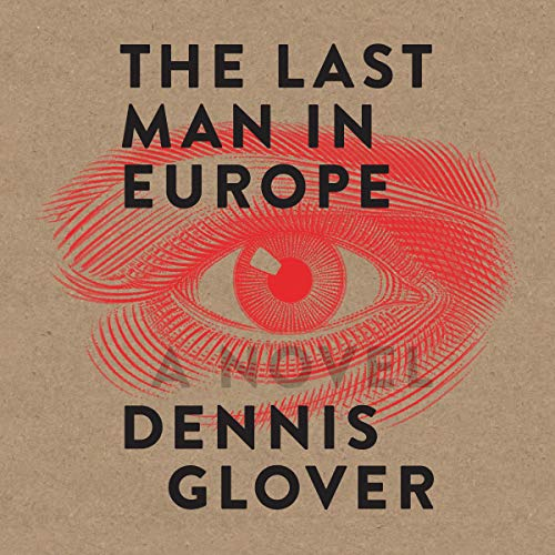 The Last Man in Europe     A Novel              By:                                                                                                                                 Dennis Glover                               Narrated by:                                                                                                                                 Simon Mattacks                      Length: 7 hrs and 7 mins     Not rated yet     Overall 0.0