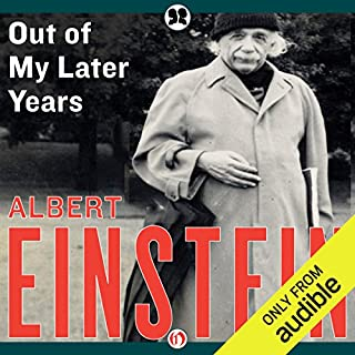 Out of My Later Years     The Scientist, Philosopher, and Man Portrayed Through His Own Words              Written by:                                                                                                                                 Albert Einstein                               Narrated by:                                                                                                                                 Henry Leyva                      Length: 8 hrs and 28 mins     Not rated yet     Overall 0.0
