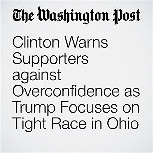 Clinton Warns Supporters against Overconfidence as Trump Focuses on Tight Race in Ohio cover art