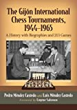 The Gijon International Chess Tournaments, 1944-1965: A History With Biographies And 213 Games-Méndez Castedo, Pedro Méndez Castedo, Luis Foreword By Eugene Salomon