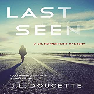 Last Seen: A Dr. Pepper Hunt Mystery                   By:                                                                                                                                 J. L. Doucette                               Narrated by:                                                                                                                                 Dave Trosko,                                                                                        Morgan Laure                      Length: 9 hrs and 41 mins     22 ratings     Overall 4.0