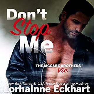 Don't Stop Me: Vic     The McCabe Brothers, Book 1              By:                                                                                                                                 Lorhainne Eckhart                               Narrated by:                                                                                                                                 Jaclynn Michelle Elfring                      Length: 5 hrs and 18 mins     7 ratings     Overall 3.0
