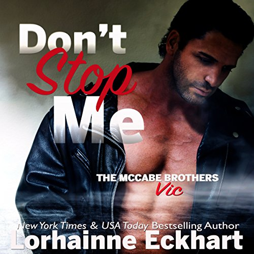 Don't Stop Me: Vic     The McCabe Brothers, Book 1              Written by:                                                                                                                                 Lorhainne Eckhart                               Narrated by:                                                                                                                                 Jaclynn Michelle Elfring                      Length: 5 hrs and 18 mins     Not rated yet     Overall 0.0