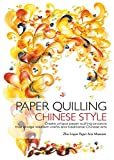 Paper Quilling Chinese Style: Create Unique Paper Quilling Projects that Bridge Western Crafts and Traditional Chinese Arts
