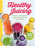 Healthy Juicing Cookbook: Delicious and Nutritious Juice and Smoothie Recipes for Energy, Detox, Weight Loss and More