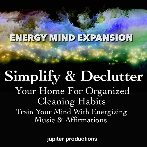 Simplify & Declutter Your Home for Organized Cleaning Habits cover art