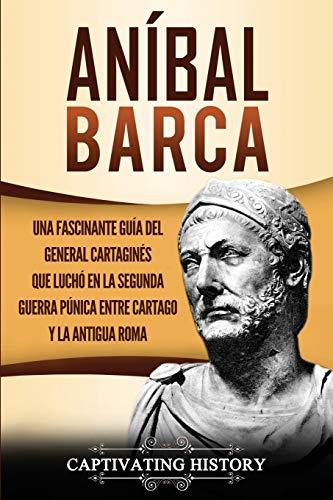 Aníbal Barca: Una Fascinante Guía del General Cartaginés que Luchó en la...