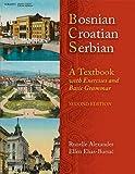 Bosnian, Croatian, Serbian, a Textbook: With Exercises and Basic Grammar