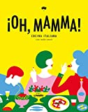 ¡Oh, mamma!: Cocina italiana con 'molto amore' (Gastronomía)