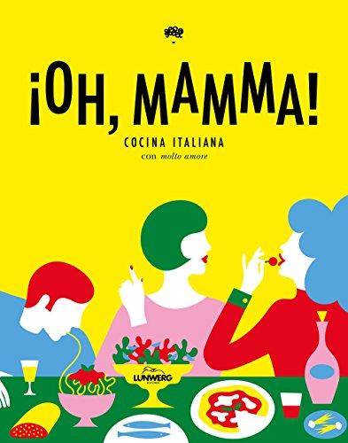 ¡Oh, mamma!: Cocina italiana con