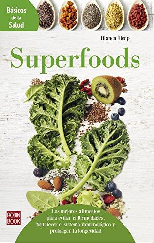 Superfoods: Los mejores alimentos para evitar enfermedades, fortalecer el sistema inmunológico y prolongar la longevidad (Básicos de la Salud)