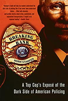 Breaking Rank: A Top Cop's Exposé of the Dark Side of American Policing by [Norm Stamper]
