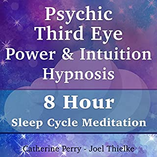 Psychic Third Eye Power & Intuition Hypnosis     8 Hour Sleep Cycle Meditation              By:                                                                                                                                 Joel Thielke,                                                                                        Catherine Perry                               Narrated by:                                                                                                                                 Catherine Perry                      Length: 8 hrs     32 ratings     Overall 4.2