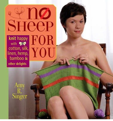 No Sheep for You: Knit Happy with Cotton, Silk, Linen, Hemp, Bamboo & Other Delights (Paperback) - Common