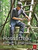 Hochsitzbau einfach & praktisch: Anleitungen · Tipps · Tricks