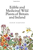 Edible and Medicinal Wild Plants of Britain and Ireland