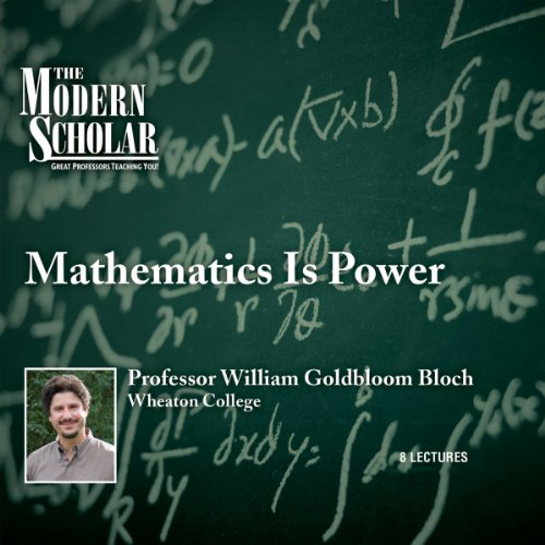 The Modern Scholar: Mathematics Is Power audiobook cover art