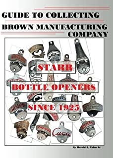 Guide to Collecting Brown Manufacturing Company STARR Bottle Openers Since 1925