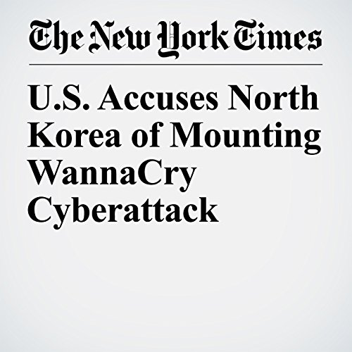 U.S. Accuses North Korea of Mounting WannaCry Cyberattack copertina