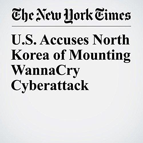 U.S. Accuses North Korea of Mounting WannaCry Cyberattack copertina
