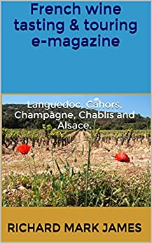 French wine tasting & touring e-magazine: Languedoc, Cahors, Champagne, Chablis and Alsace. by [Richard Mark James]