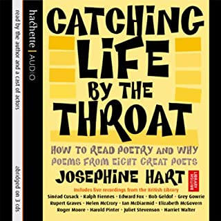 Catching Life by the Throat     How to Read Poetry and Why              By:                                                                                                                                 Josephine Hart                               Narrated by:                                                                                                                                 Ralph Fiennes,                                                                                        Roger Moore,                                                                                        Juliet Stevenson                      Length: 3 hrs and 46 mins     2 ratings     Overall 3.0