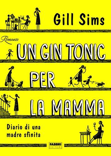 Un gin tonic per la mamma. Diario di una madre sfinita