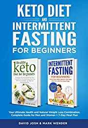 Keto Diet & Intermittent Fasting For Beginners: Your Ultimate Health and Natural Weight Loss Combination. Complete Guide for Men and Women + 7– Day Meal Plan.