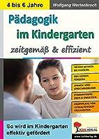 Paedagogik im Kindergarten ... zeitgemaess & effizient: So wird im Kindergarten effektiv gefoerdert