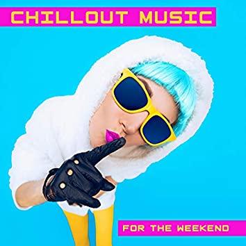 Chillout Music for the Weekend