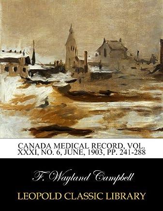 Canada Medical Record, Vol. XXXI, No. 6, June, 1903, pp. 241-288