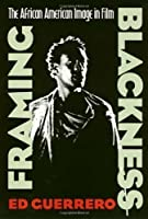Framing Blackness: The African American Image in Film (Culture And The Moving Image) by Ed Guerrero(1993-11-19)