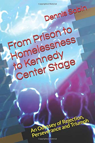 From Prison To Homelessness To Kennedy Center Stage An Odyssey Of Rejection Perseverance And Triumph