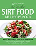 The Essential Sirt Food Diet Recipe Book: A Quick Start Guide To Cooking on The Sirt Food Diet! Over 100 Easy and Delicious Recipes to Burn Fat, Lose Weight, Get Lean and Feel Great! (English Edition)