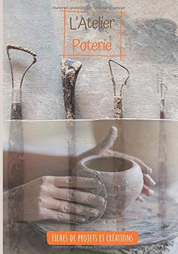 L'atelier Poterie: Carnet de suivi et fiches de projets pré-remplies-idéal pour répertorier toutes vos réalisations-livre à remplir-pour la sculpture ... pratique 7x9 pouces-160 pages