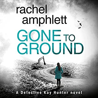 Gone to Ground     A Detective Kay Hunter Crime Thriller              Written by:                                                                                                                                 Rachel Amphlett                               Narrated by:                                                                                                                                 Alison Campbell                      Length: 6 hrs and 36 mins     Not rated yet     Overall 0.0