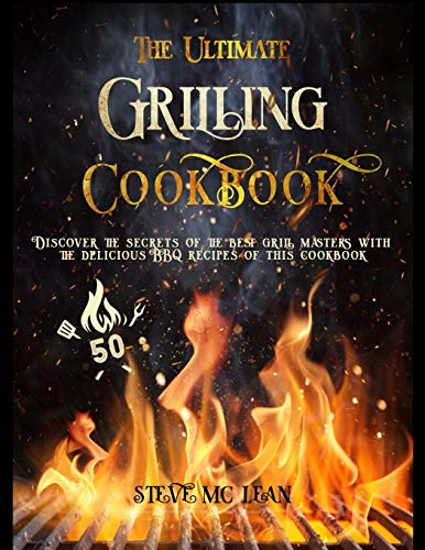 THE ULTIMATE GRILLING COOKBOOK: Discover the secrets of the best grill masters with the delicious BBQ recipes of this cookbook