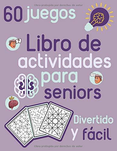 Libro de actividades para seniors Divertido y fácil 60 juegos: Sudoku, Juegos de Colores y Laberinto para Ancianos - Hecho para estimular el cerebro y la memoria