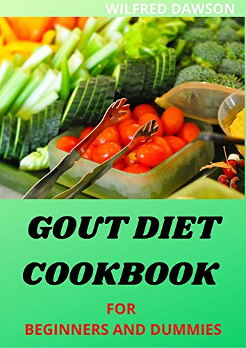 GOUT DIET COOKBOOK FOR BEGINNERS AND DUMMIES : Foods to Avoid - Foods to Enjoy Including Fresh Recipes