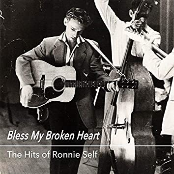 Bless My Broken Heart - The Hits of Ronnie Self