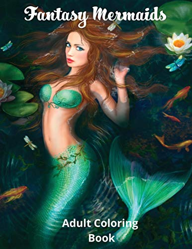 Fantasy Mermaids: Adult Coloring Book Featuring the Sultry Sirens of the Sea