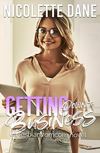 Getting Down To Business: A Lesbian RomCom Novel