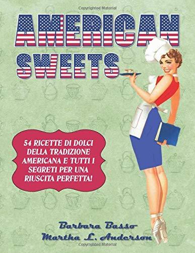 American Sweets: 54 RICETTE DI DOLCI DELLA TRADIZIONE AMERICANA E TUTTI I SEGRETI PER UNA RIUSCITA PERFETTA